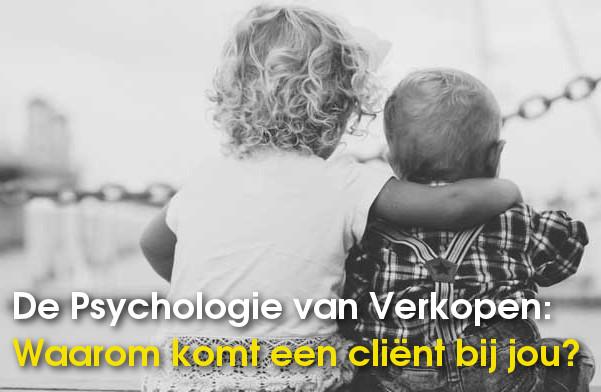 Psychologie ven verkopen, waarom komt een cliënt bij jou?